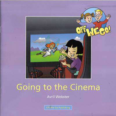 Cover of Going To The Cinema : Off We Go Series - Avril Webster - 9781906583095
