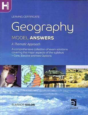 Cover of Geography Model Answers: A Thematic Approach Leaving Certificate Higher Level - Eleanor Solon - 9781907772559