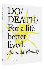 Cover of Do Death: For A Life Better Lived - Amanda Blainey - 9781907974670