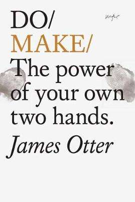Cover of Do Make: The Power Of Your Own Two Hands - James Otter - 9781907974861
