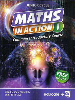 Cover of Maths In Action 1 Junior Certificate Common Introductory Course - Glen Brennan, Mary Daly & Jackie Kay - 9781908507990