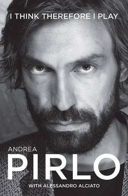 Cover of I Think Therefore I Play - Andrea Pirlo - 9781909430167