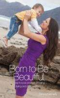 Cover of Born to be Beautiful: How to Look and Feel Amazing During and After Pregnancy - Donna Kennedy - 9781909718869