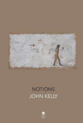 Cover of Notions - John Kelly - 9781910251416