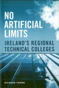 Cover of No Artificial Limits: Ireland's Regional Technical Colleges - Richard Thorn - 9781910393208