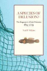 Cover of Species of Delusion - Inspectors of Irish Fisheries - Noel P Wilkins - 9781910393307