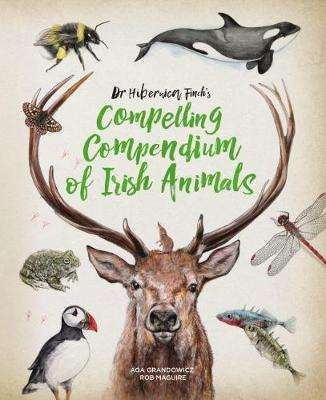 Cover of Dr Hibernica Finch's Compelling Compendium of Irish Animals - Maguire, Rob & Grandowicz, Aga - 9781910411940