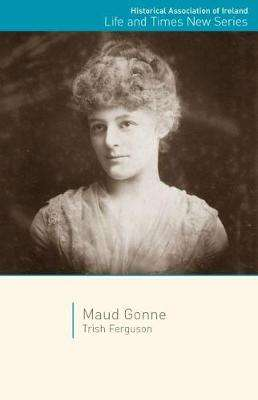 Cover of Maud Gonne - Trish Ferguson - 9781910820247