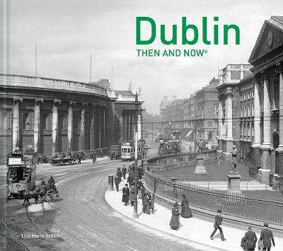Cover of Dublin Then and Now - Lisa Marie Griffith - 9781910904848