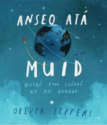 Cover of Anseo ata Muid (Here we are) in Irish: 2018 - Oliver Jeffers - 9781910945391