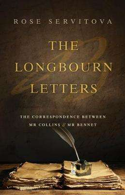 Cover of The Longbourn Letters: The Correspondence Between Mr Collins & Mr Bennet - Rose Servitova - 9781911013754