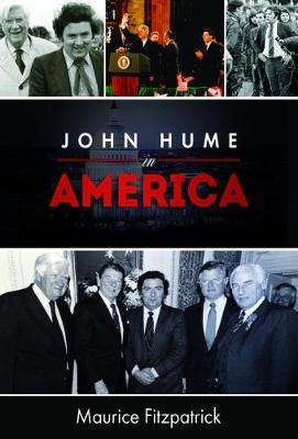 Cover of John Hume in America - Maurice Fitzpatrick - 9781911024958