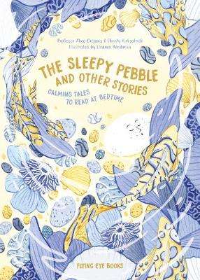 Cover of The Sleepy Pebble and Other Bedtime Stories - Alice Gregory - 9781911171812