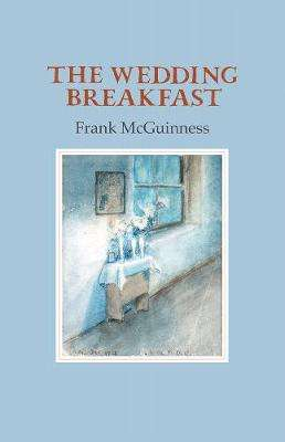 Cover of The Wedding: Breakfast - Frank McGuinness - 9781911337690