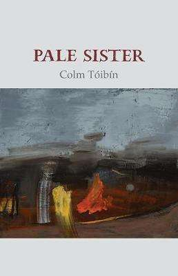 Cover of Pale Sister - Colm Toibin - 9781911337782