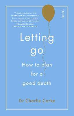 Cover of Letting Go: how to plan for a good death - Charlie Corke - 9781911344858