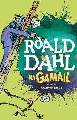 Cover of Na Gamail: (The Twits): 2018 - Roald Dahl - 9781911363378