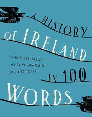 Cover of A HISTORY OF IRELAND IN 100 WORDS - Sharon Arbuthnot - 9781911479185