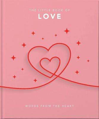Cover of The Little Book of Love: Words from the heart - Orange Hippo! - 9781911610991