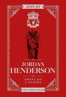 Cover of Jordan Henderson: Notes On A Season: Liverpool FC - Jordan Henderson - 9781911613787