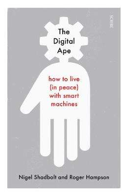 Cover of The Digital Ape: how to live (in peace) with smart machines - Nigel Shadbolt - 9781911617815