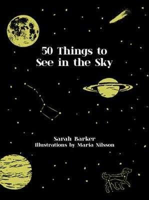 Cover of 50 Things to See in the Sky - Sarah Barker - 9781911624004