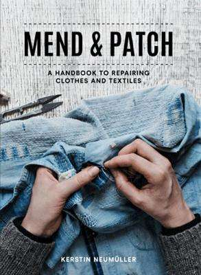 Cover of Mend & Patch: A handbook to repairing clothes and textiles - Kerstin Neumuller - 9781911624936