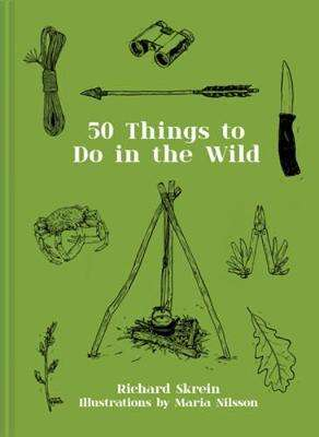 Cover of 50 Things to Do in the Wild - Richard Skrein - 9781911641216