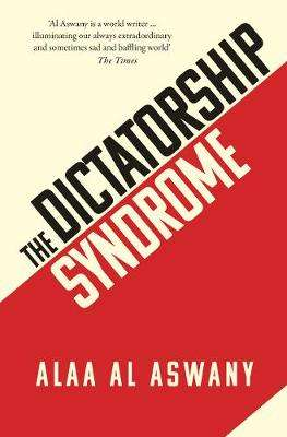 Cover of The Dictatorship Syndrome - Alaa Al Aswany - 9781912208593