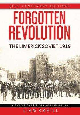 Cover of Forgotten Revolution: The Limerick Soviet 1919 - Liam Cahill - 9781912328413