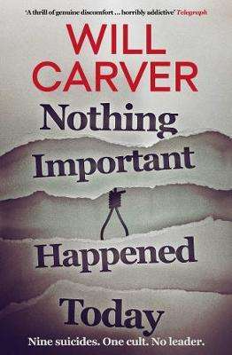 Cover of Nothing Important Happened Today - Will Carver - 9781912374830