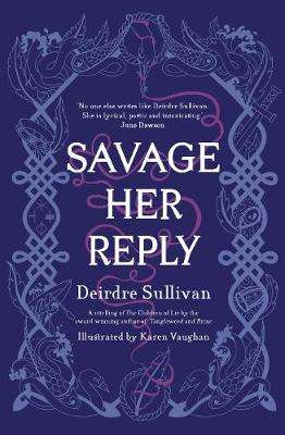 Cover of Savage Her Reply - Deirdre Sullivan - 9781912417643