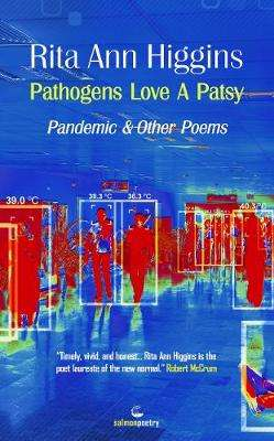 Cover of Pathogens Love A Patsy: Pandemic and Other Poems - Rita Ann Higgins - 9781912561902