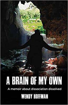 Cover of A Brain of My Own: A Memoir about Dissociation Dissolved - Wendy Hoffman - 9781912807925