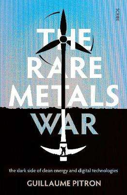 Cover of The Rare Metals War - Guillaume Pitron - 9781912854264