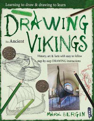 Cover of Learning To Draw, Drawing To Learn: Vikings - Mark Bergin - 9781912904143