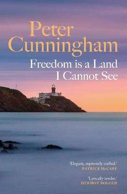Cover of Freedom is a Land I Cannot See - Peter Cunningham - 9781913207205