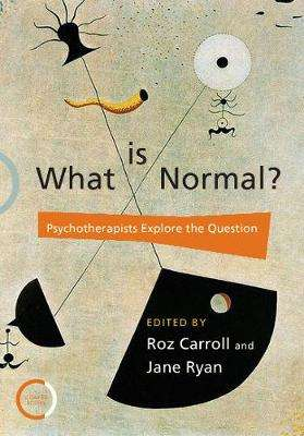 Cover of What is Normal?: Psychotherapists Explore the Question - Roz Carroll - 9781913494209