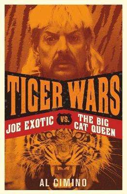 Cover of Tiger Wars: Joe Exotic vs. The Big Cat Queen - Al Cimino - 9781913543792