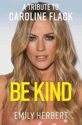 Cover of Be Kind: A Tribute to Caroline Flack - Emily Herbert - 9781913543952
