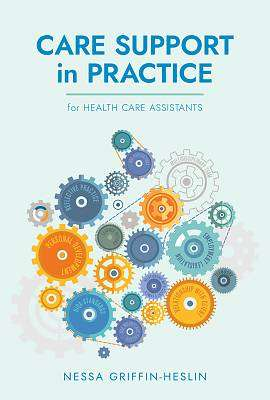 Cover of Care Support in Practice: for Health Care Assistants - Nessa Griffin-Heslin - 9781916019928