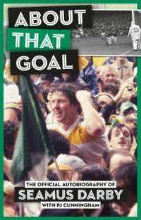 Cover of ABOUT THAT GOAL: The Official Autobiography Of Seamus Darby - Seamus Darby - 9781916086319