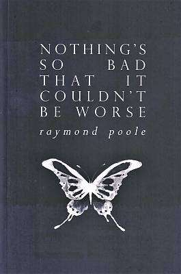 Cover of Nothing's Do Bad That It Couldn't Be Worse - Raymond Poole - 9781916088337
