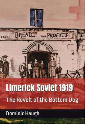 Cover of Limerick Soviet 1919: The Revolt of the Bottom Dog - Dominic Haugh - 9781916090903