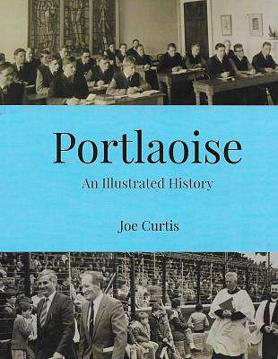 Cover of Portlaoise: An Illustrated History - Joe Curtis - 9781916137578