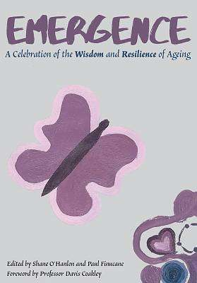Cover of Emergence, A Celebration of the Wisdom and Resilience of Ageing - Shane O'Hanlon & Paul Finucane - 9781916187719