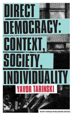 Cover of Direct Democracy: Context, Society, Individuality - Yavor Tarinski - 9781916231405