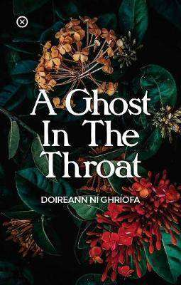 Cover of Ghost In The Throat - Doireann Ni Griofa - 9781916434264