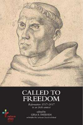 Cover of Called to freedom: Reformation 1517-2017 in an Irish context - Gesa Thiessen - 9781916492257