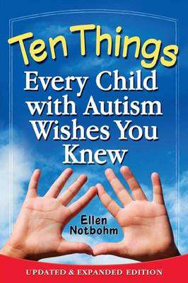 Cover of Ten Things Every Child with Autism Wishes You Knew - Ellen Notbohm - 9781935274650